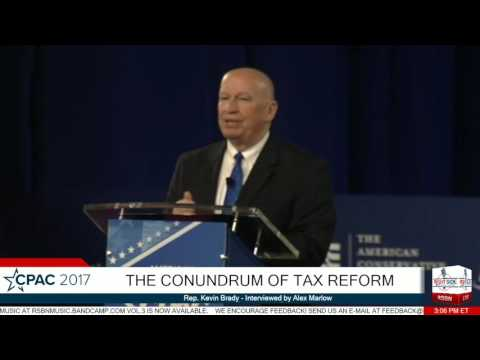 The Conondrum of Tax Reform: Rep. Kevin Brady- CPAC 2017