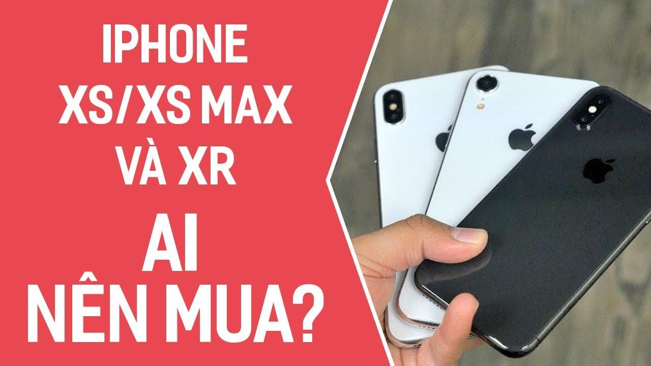 Những ai nên mua iPhone XS Max, XS và XR?