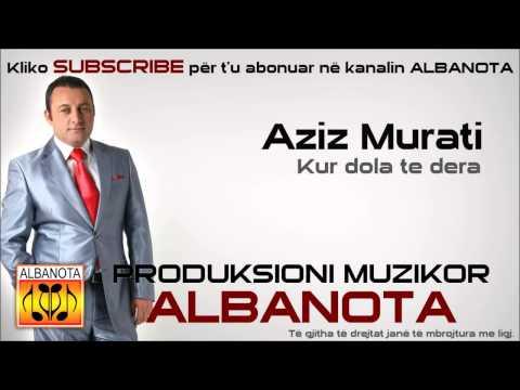 Aziz Murati - Kur dola te dera