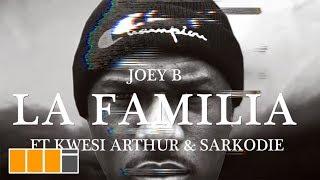 Joey B   La Familia Ft. Kwesi Arthur & Sarkodie (Official Video)