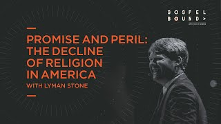 Lyman Stone | Promise and Peril: The Decline of Religion in America | Gospelbound