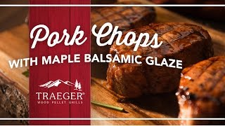 Easy Pork Chops with a Maple Balsamic Glaze   Traeger Grills