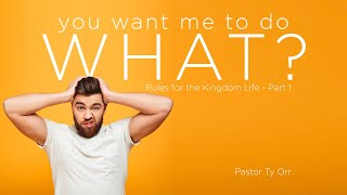 You Want Me to Do What: Rules for a Kingdom Life – Part 1
