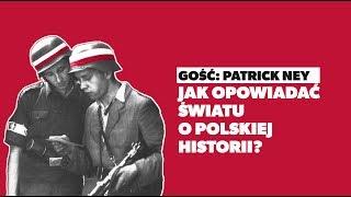 Jak Opowiadać światu O Polskiej Historii Patrick Ney