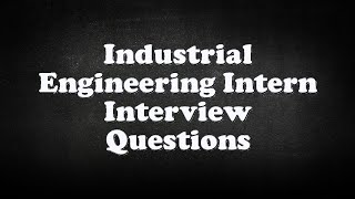 Industrial Engineering Intern Interview Questions