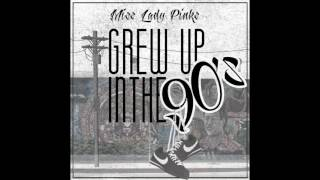 Miss Lady Pinks - Grew Up In The 90