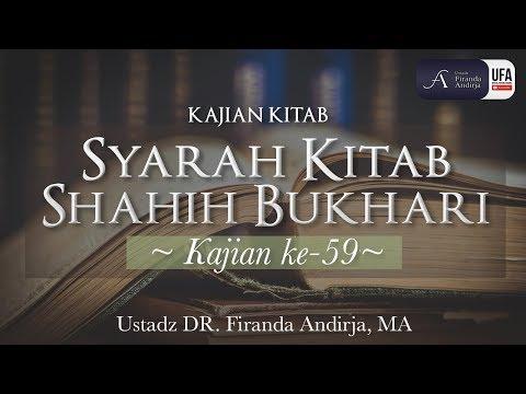 Kajian Kitab : Syarah Kitab Shahih Bukhari #59 – Ustadz Dr. Firanda Andirja, MA