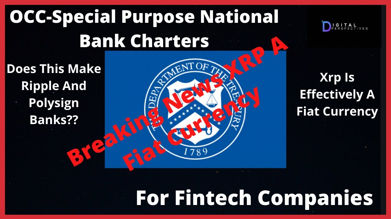 Ripple/XRP-OCC-Special Purpose National Bank Charters-Fintech Co.XRP Is Effectively A Fiat Currency!