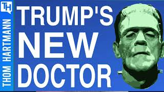 Donald Trump's New Doctor... Will Make You Sick!