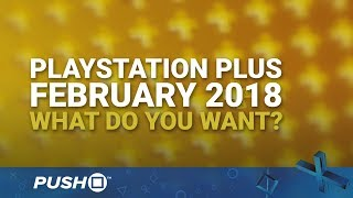 PS Plus Free Games February 2018: What Do You Want? | PlayStation 4 | When Will PS+ Be Announced?