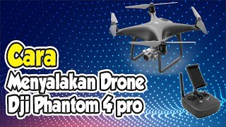 Cara Menyalakan Drone DJI Phantom 4 Pro