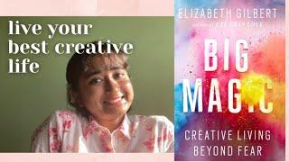 HOW TO LIVE A CREATIVE LIFE IN 2021  |  Big Magic  |  Swati Baruah