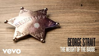 George Strait – The Weight Of The Badge (Audio)