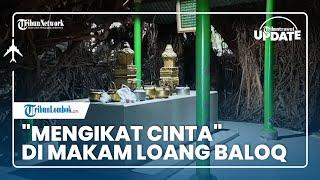 TRIBUN TRAVEL UPDATE: Mengikat Cinta di Makam Loang Baloq, Tradisi Warga Lombok saat Ziarah Makam