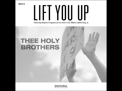 """Thee Holy Brothers ft. Stephon Ferguson as the voice of Dr. Martin Luther King, Jr. - """"Lift You Up"""""""