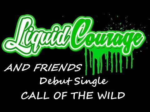 """Liquid Courage and friends """"Call of the Wild"""""""