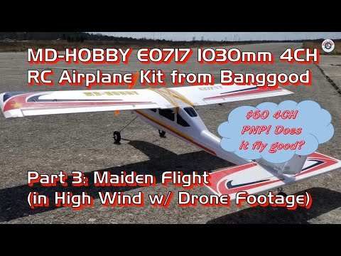 MD-HOBBY E0717 1030mm 4CH RC Airplane PNP for $60 from Banggood - Part 3: Maiden Flight in High Wind