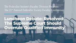 Click to play: Luncheon Debate: Resolved: The Supreme Court Should Overrule Qualified Immunity
