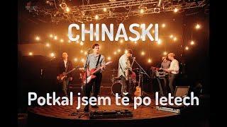 CHINASKI - Potkal jsem tě po letech (oficiální videoklip)