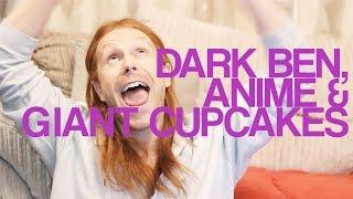 Dark Ben, Anime & Giant Cupcakes + #AskBen Ep. 5