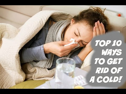 TOP 10 WAYS TO GET RID OF A COLD!