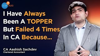 Failure To Success: From Failing 4 Times To Becoming A CA | CA Aashish Sachdev | Josh Talks