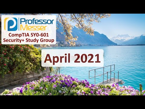 Professor Messer's SY0-601 Security+ Study Group - April 2021 ...