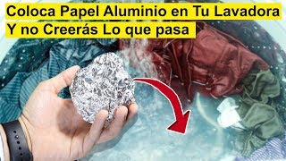 Coloca Papel Aluminio en Tu Lavadora y No podrás Creer lo que sucede en la Lavadora! 😱