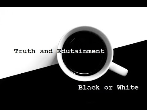 Truth and Edutainment Presents: Black or White