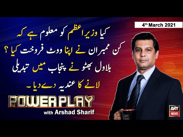 Power Play Arshad Sharif ARY News 4 March 2021