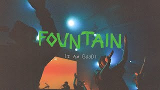 Fountain (I Am Good)