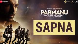 Sapna | Full Audio | Lyrics | Arijit Singh | PARMANU | Sachin-Jigar | New Song