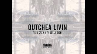 TK-N-Cash x Ty$ - Outchea Livin