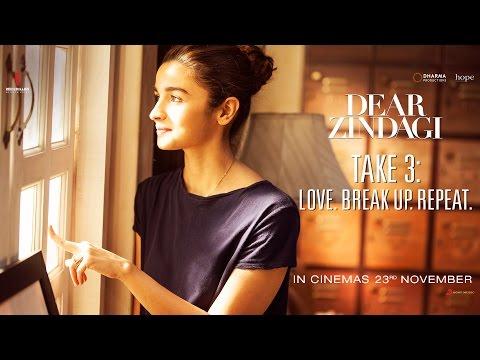 Dear Zindagi Take 3: Love. BreakUp. Repeat   Alia Bhatt, Shah Rukh Khan   In Cinemas Now
