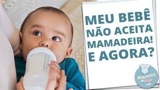 11 DICAS PARA O BEBÊ PEGAR A MAMADEIRA | MACETES DE MÃE