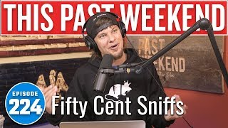 Fifty Cent Sniffs | This Past Weekend w/ Theo Von #224