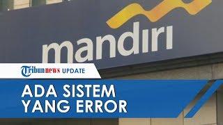 Nasabah Bank Mandiri Keluhkan Saldonya Berubah, Pihak Bank Mandiri Beri Penjelasan
