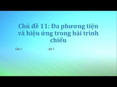 Tin học 9_chủ đề 11: Đa phương tiện và hiệu ứng trong bài trình chiếu
