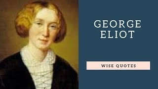 George Eliot Sayings Quotes | Positive Thinking & Wise Quotes Salad | Motivation | Inspiration