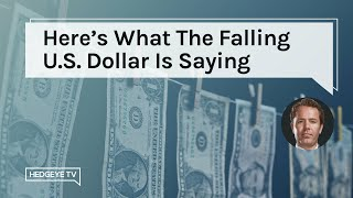 Here's What The Falling U.S. Dollar Is Saying