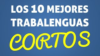 Los 10 mejores TRABALENGUAS CORTOS