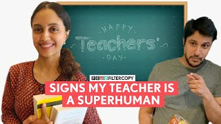FilterCopy | Signs My Teacher Is A Superhuman | Ft. Aditi Tailang and Pranay Pachauri