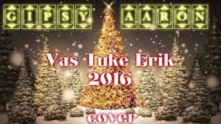 Gipsy Aaron   Vaš Tuke Erik  2016