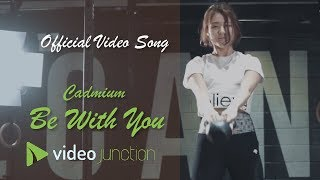 Cadmium - Be With You Official Video Song    Video Junction 🎧