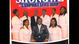 Shongwe & Khuphuka Saved Group :UJehova Uvumile