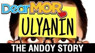 "Dear MOR: ""Ulyanin"" The Andoy Story 07-18-17"