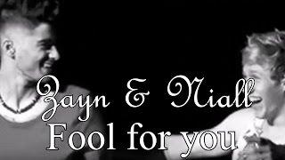 Fool for you - Zayn & Niall