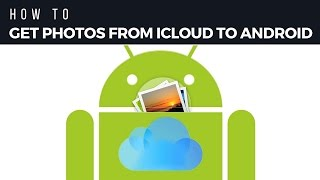 How to Get Photos from iCloud To Android without Computer