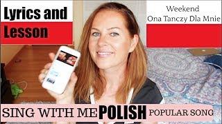 SING WITH ME POLISH POPULAR SONG // WEEKEND ONA TAŃCZY DLA MNIE + LYRICS AND TRANSLATION