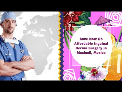 Save Now On Affordable Inguinal Hernia Surgery in Mexicali, Mexico